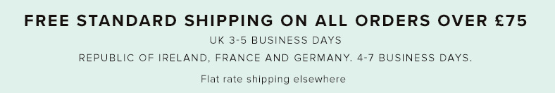 FREE STANDARD SHIPPING on all orders over £75 to UK, Ireland, france & Germany. 4-7 BUSINESS DAYS. Flat rate shipping Elsewhere.